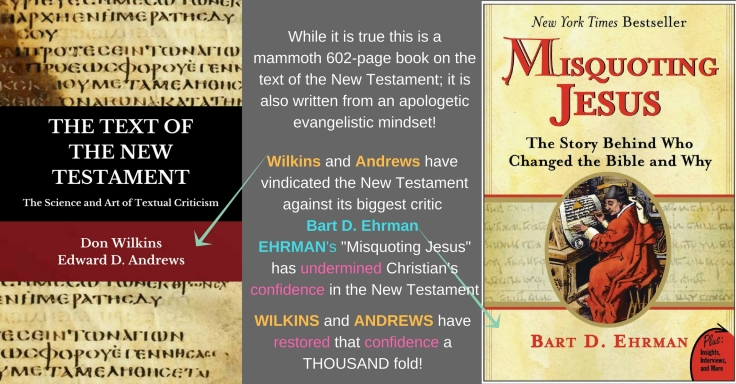 Wilkins and Andrews has even vindicated the Bible against its critics_Misquoring Jesus_Ehrman_The Text of the New Testament
