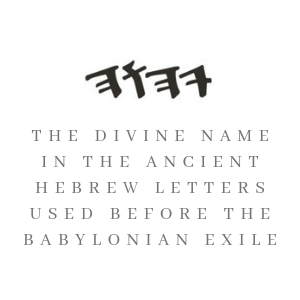 The divine name in the ancient Hebrew letters used before the Babylonian exile
